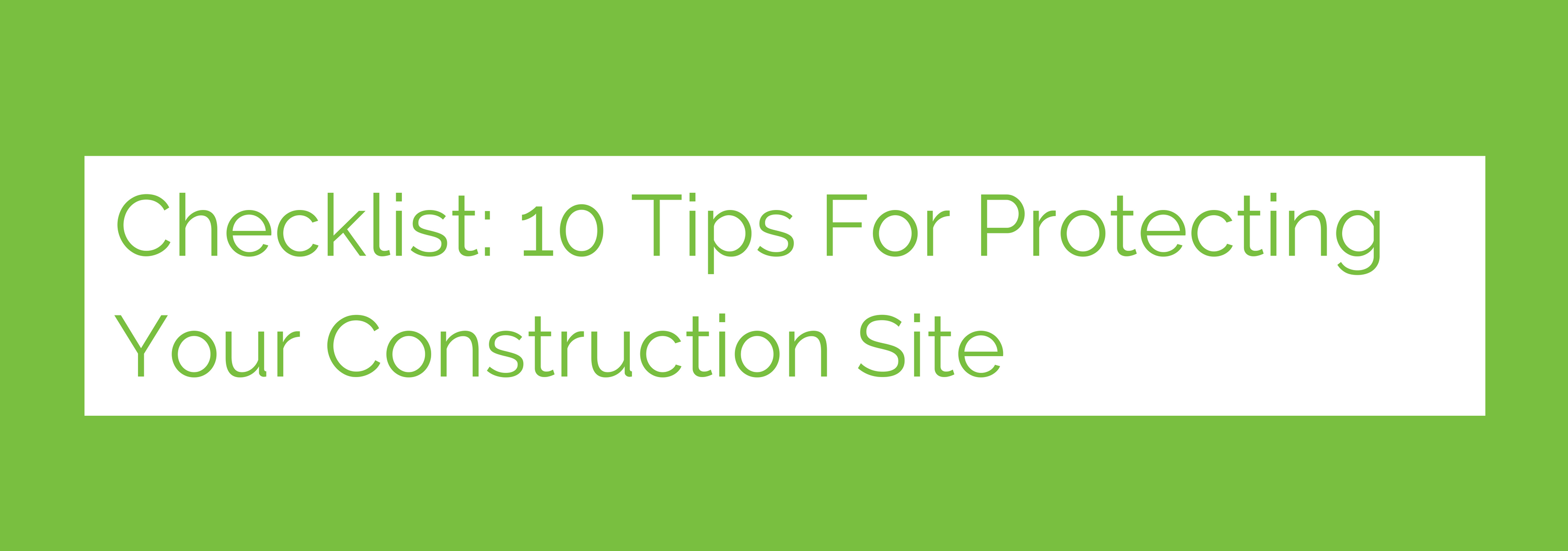 Checklist_ 10 Tips For Protecting Your Construction Site __ Banner Image.png